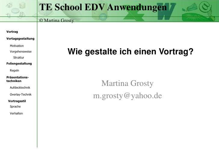 Wie gestalte ich einen Vortrag?<br />Martina Grosty <br />m.grosty@yahoo.de<br />