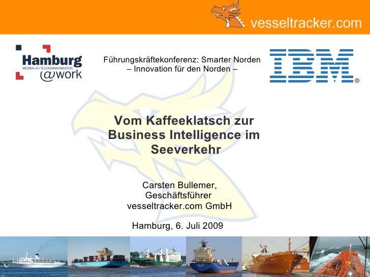 Vom Kaffeeklatsch zur  Business Intelligence im  Seeverkehr Hamburg, 6. Juli 2009 Carsten Bullemer, Geschäftsführer  vesse...