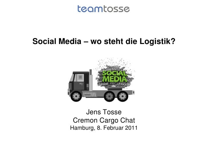 Social Media – wo steht die Logistik?             Jens Tosse          Cremon Cargo Chat         Hamburg, 8. Februar 2011