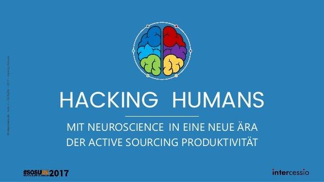 ©intercessio.de-Seite1–SoSuDe–2017–HackingHumans HACKING HUMANS MIT NEUROSCIENCE IN EINE NEUE ÄRA DER ACTIVE SOURCING PROD...