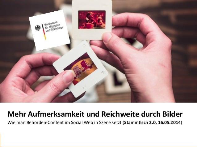 Wie  man  Behörden-‐Content  im  Social  Web  in  Szene  setzt  (Stamm%sch  2.0,  16.05.2014)   M...