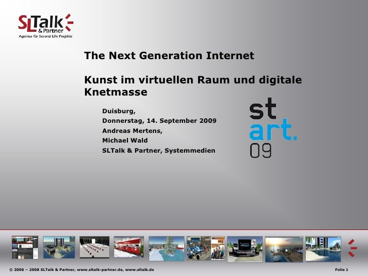 The Next Generation InternetKunstimvirtuellenRaum und digitaleKnetmasse<br />Duisburg, <br />Donnerstag, 14. September 200...