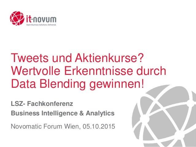 Tweets und Aktienkurse? Wertvolle Erkenntnisse durch Data Blending gewinnen! LSZ- Fachkonferenz Business Intelligence & An...