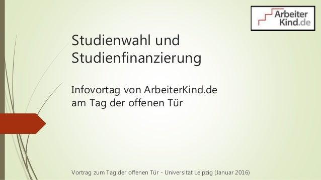 Studienwahl und Studienfinanzierung Infovortag von ArbeiterKind.de am Tag der offenen Tür Vortrag zum Tag der offenen Tür ...