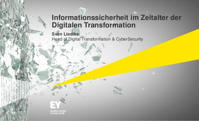 Informationssicherheit im Zeitalter der Digitalen Transformation Sven Liedtke Head of Digital Transformation & CyberSecuri...