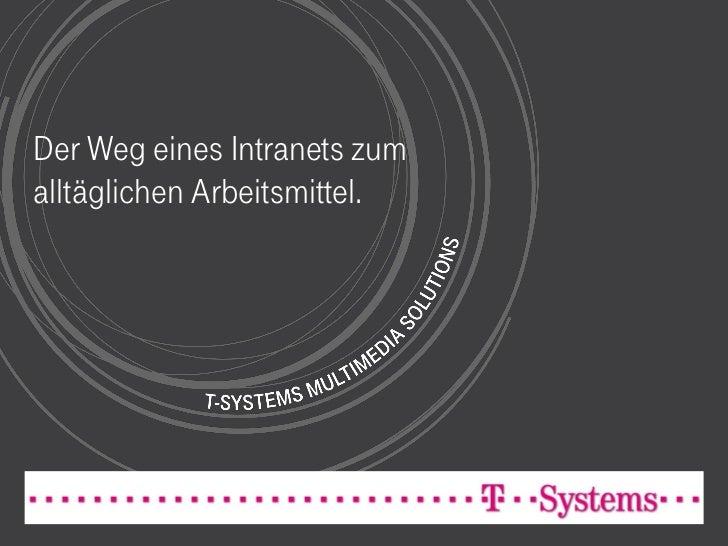 Der Weg eines Intranets zumalltäglichen Arbeitsmittel.              Eine Conlfuence – Erfolgsstory: Das TeamWeb der T-Syst...