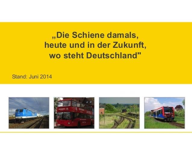 """""""Die Schiene damals, heute und in der Zukunft, wo steht Deutschland"""" Stand: Juni 2014"""