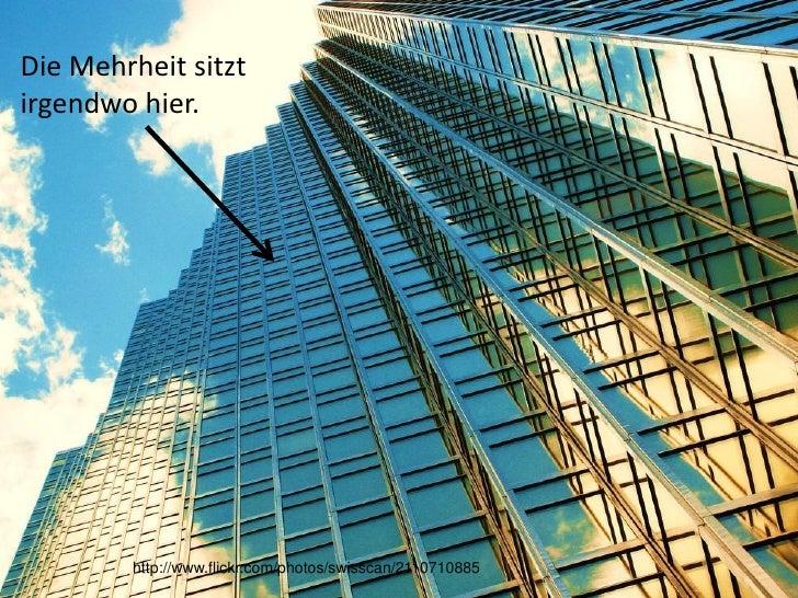 Die Mehrheit sitztirgendwo hier.        http://www.flickr.com/photos/swisscan/2110710885