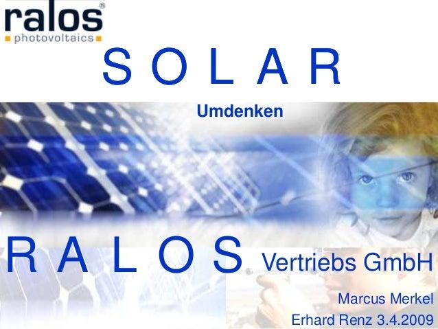 R Marcus Merkel Erhard Renz 3.4.2009 RALOS ALOS SOLR A Vertriebs GmbH Umdenken