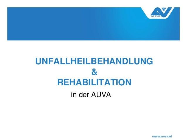 UNFALLHEILBEHANDLUNG & REHABILITATION in der AUVA