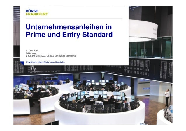 1 Unternehmensanleihen in Prime und Entry Standard 5. April 2014 Edda Vogt Deutsche Börse AG, Cash & Derivatives Marketing