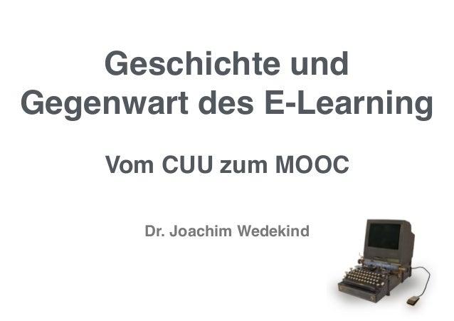 Geschichte und  Gegenwart des E-Learning  Vom CUU zum MOOC  Dr. Joachim Wedekind