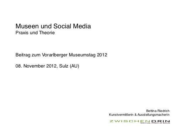 Museen und Social MediaPraxis und TheorieBeitrag zum Vorarlberger Museumstag 201208. November 2012, Sulz (AU)             ...