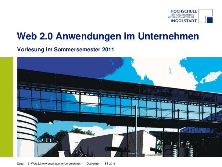 Web 2.0 Anwendungen im UnternehmenVorlesung im Sommersemester 2011Seite 1 | Web 2.0 Anwendungen im Unternehmen | Ostheimer...