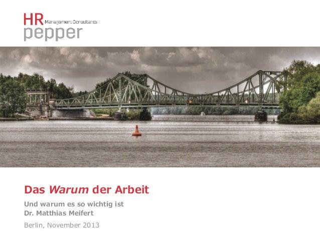 Das Warum der Arbeit Und warum es so wichtig ist Dr. Matthias Meifert Berlin, November 2013