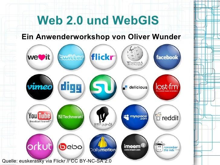 Web 2.0 und WebGIS Ein Anwenderworkshop von Oliver Wunder Quelle: euskerasky via Flickr // CC BY-NC-SA 2.0