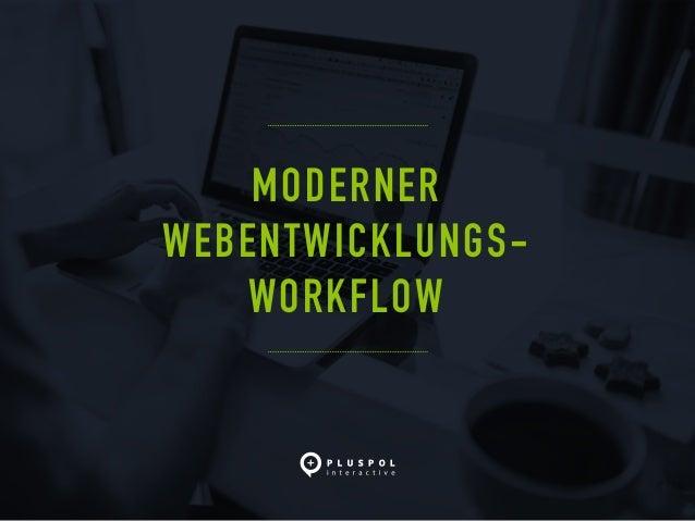 MODERNER WEBENTWICKLUNGS- WORKFLOW