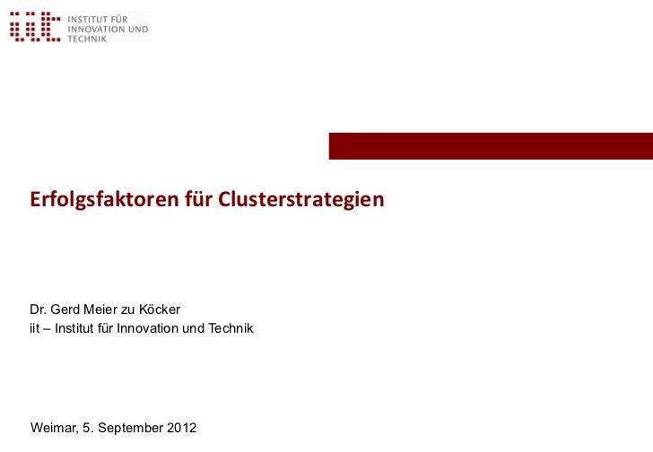Erfolgsfaktoren für ClusterstrategienDr. Gerd Meier zu Köckeriit – Institut für Innovation und TechnikWeimar, 5. September...