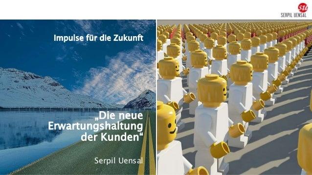 """Impulse für die Zukunft """"Die neue Erwartungshaltung der Kunden"""" Serpil Uensal"""