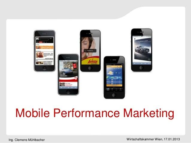 Mobile Performance MarketingIng. Clemens Mühlbacher   Wirtschaftskammer Wien, 17.01.2013