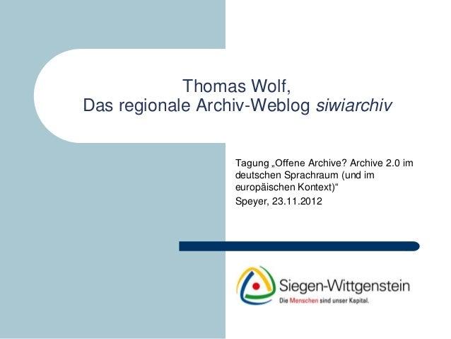 "Thomas Wolf,Das regionale Archiv-Weblog siwiarchiv                  Tagung ""Offene Archive? Archive 2.0 im                ..."
