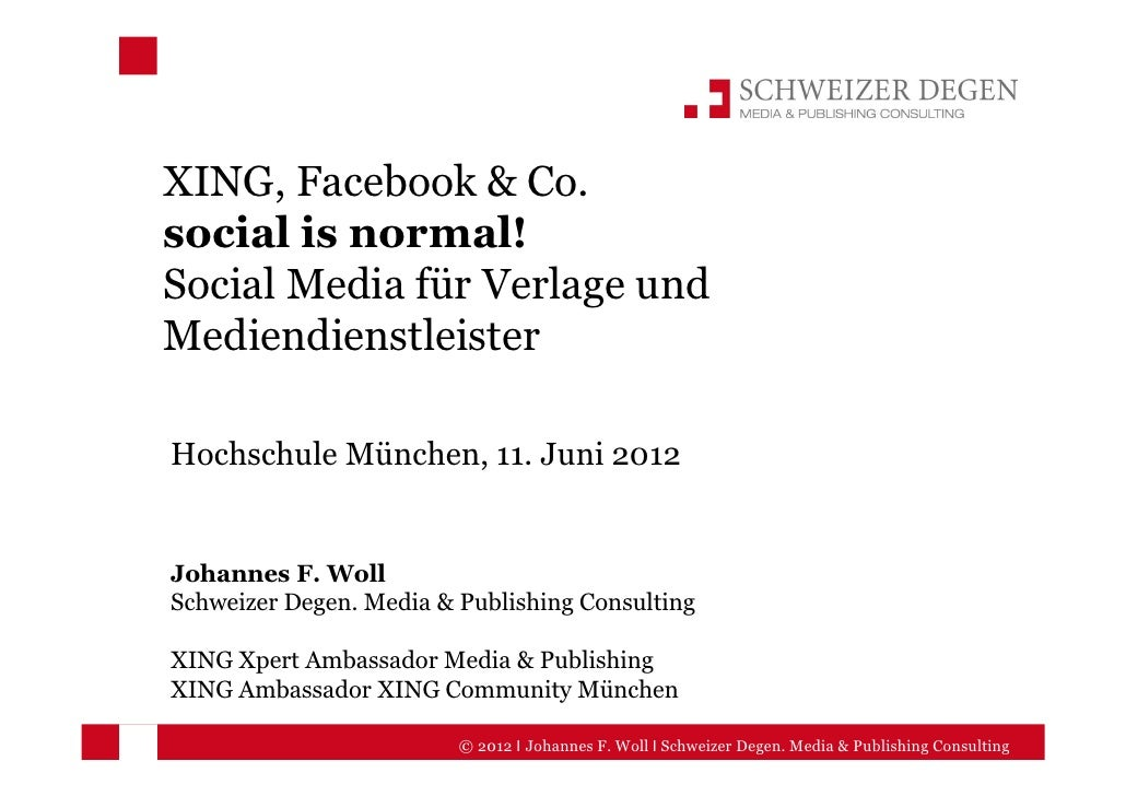XING, Facebook & Co.social is normal!Social Media für Verlage undMediendienstleisterHochschule München, 11. Juni 2012Johan...