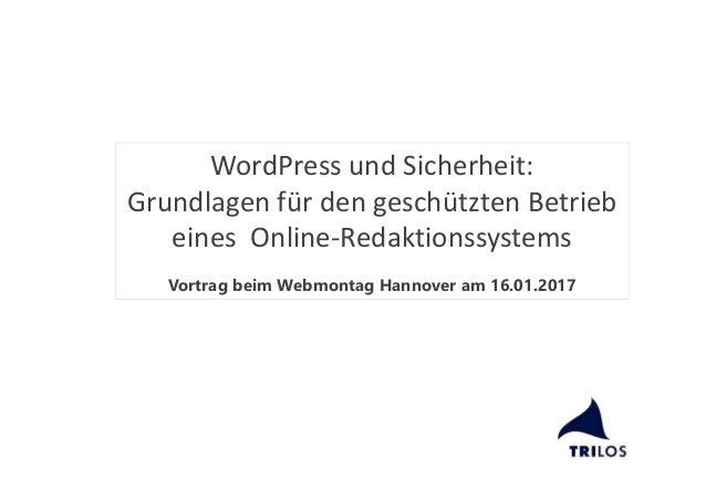 WordPress und Sicherheit: Grundlagen für den geschützten Betrieb eines Online-Redaktionssystems Vortrag beim Webmontag Han...