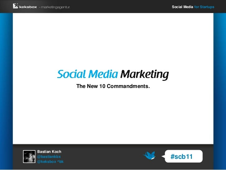 Social Media for Startups               The New 10 Commandments.Bastian Koch@bastiankbx                               #scb...
