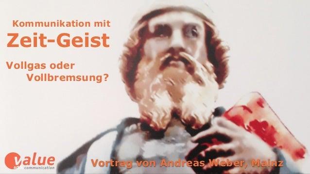 Kommunikation mit Zeit-Geist Vollgas oder  Vollbremsung? Vortrag von Andreas Weber, Mainzart&