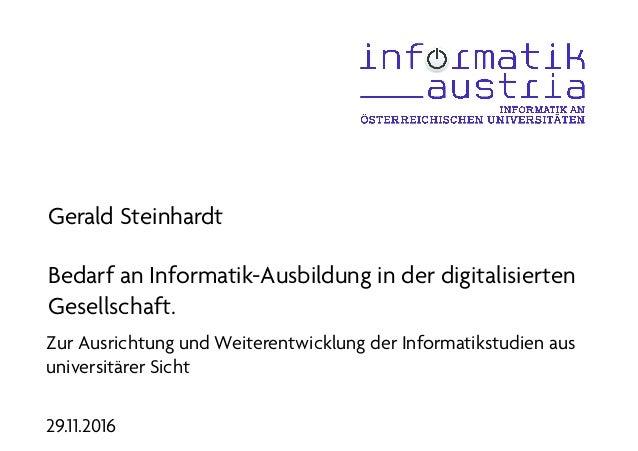 Gerald Steinhardt Bedarf an Informatik-Ausbildung in der digitalisierten Gesellschaft. Zur Ausrichtung und Weiterentwicklu...