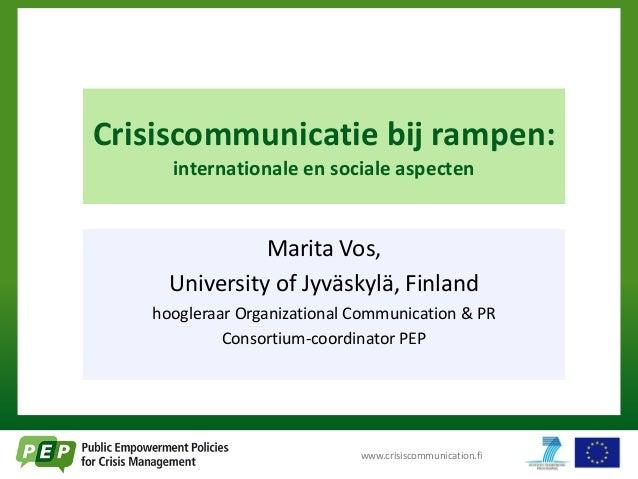 Crisiscommunicatie bij rampen:internationale en sociale aspectenMarita Vos,University of Jyväskylä, Finlandhoogleraar Orga...
