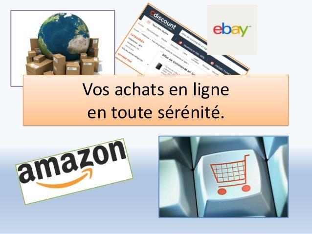 Vos achats en ligne en toute sérénité.