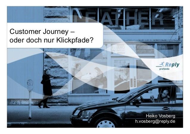 1 Heiko Vosberg h.vosberg@reply.de Customer Journey – oder doch nur Klickpfade?