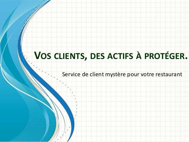VOS CLIENTS, DES ACTIFS À PROTÉGER.  Service de client mystère pour votre restaurant