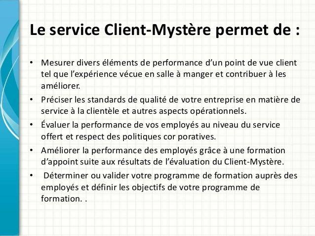 Le service Client-Mystère permet de :  • Mesurer divers éléments de performance d'un point de vue client  tel que l'expéri...