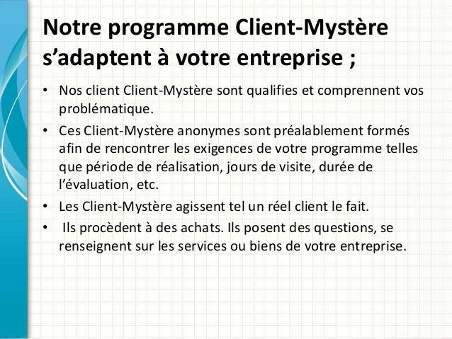 Notre programme Client-Mystère  s'adaptent à votre entreprise ;  • Nos client Client-Mystère sont qualifies et comprennent...