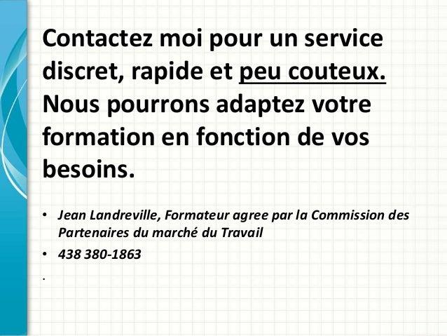 Contactez moi pour un service  discret, rapide et peu couteux.  Nous pourrons adaptez votre  formation en fonction de vos ...
