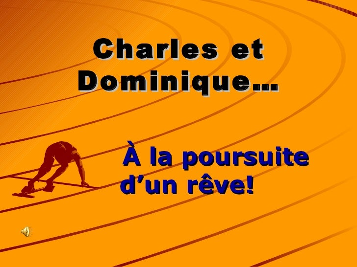 Charles et Dominique… <ul><li>À la poursuite  d'un rêve! </li></ul>