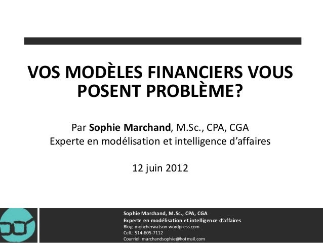 Sophie Marchand, M.Sc., CPA, CGA Experte en modélisation et intelligence d'affaires Blog: moncherwatson.wordpress.com Cell...