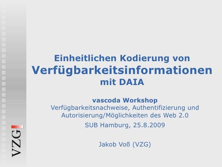 Einheitlichen Kodierung von  Verfügbarkeitsinformationen mit DAIA vascoda Workshop Verfügbarkeitsnachweise, Authentifizier...