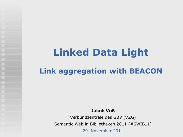 Linked Data LightLink aggregation with BEACON                   Jakob Voß          Verbundzentrale des GBV (VZG)   Semanti...