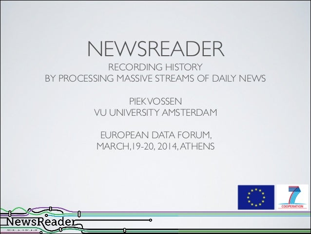 NEWSREADER  RECORDING HISTORY  BY PROCESSING MASSIVE STREAMS OF DAILY NEWS  ! PIEKVOSSEN  VU UNIVERSITY AMSTERDAM  ! ...