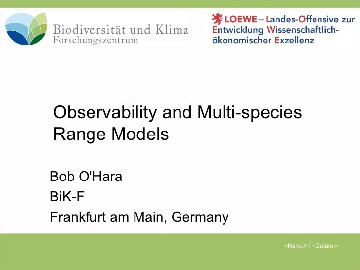 Observability and Multi-species Range Models Bob O'Hara BiK-F Frankfurt am Main, Germany