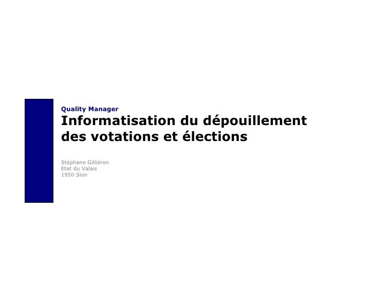 Quality Manager Informatisation du dépouillement  des votations et élections Stéphane Gilliéron Etat du Valais 1950 Sion