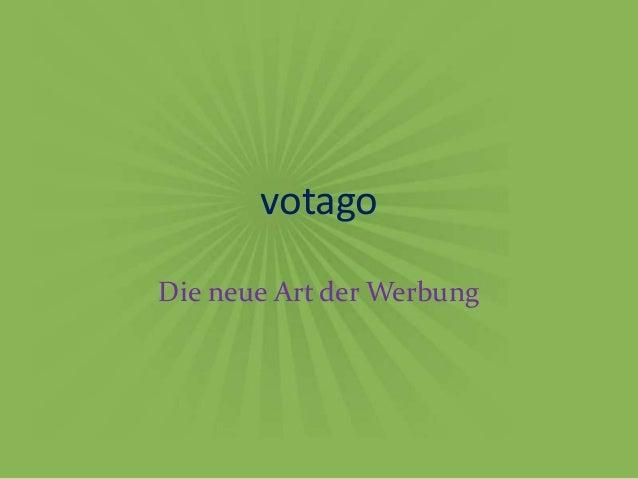 votagoDie neue Art der Werbung
