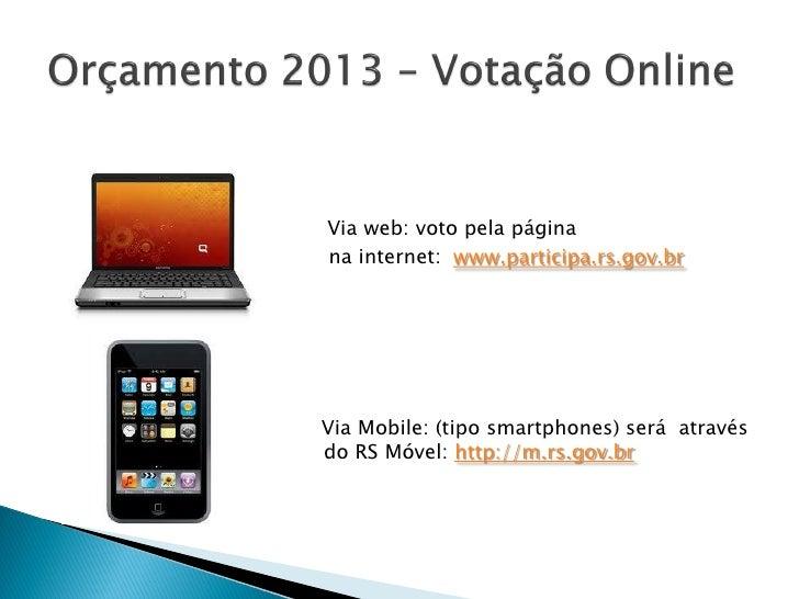 Via web: voto pela página    na internet: www.participa.rs.gov.br    Via Mobile: (tipo smartphones) será atravésd   do RS ...