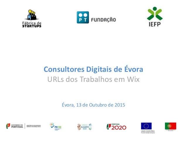 Consultores Digitais de Évora URLs dos Trabalhos em Wix Évora, 13 de Outubro de 2015
