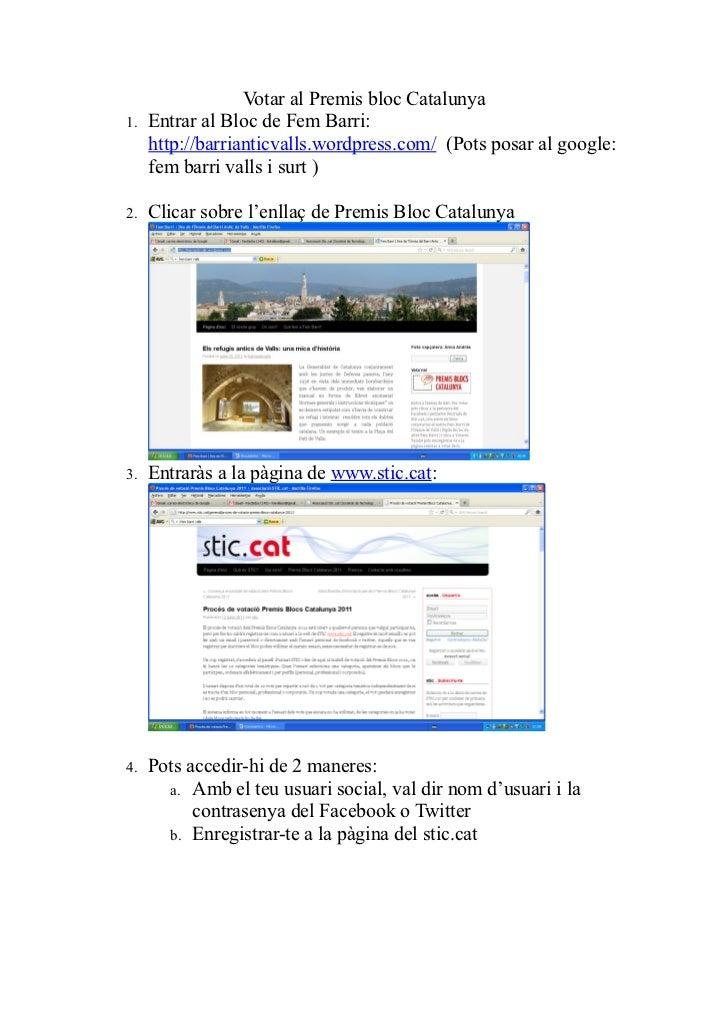 Votar al Premis bloc Catalunya1.   Entrar al Bloc de Fem Barri:     http://barrianticvalls.wordpress.com/ (Pots posar al g...
