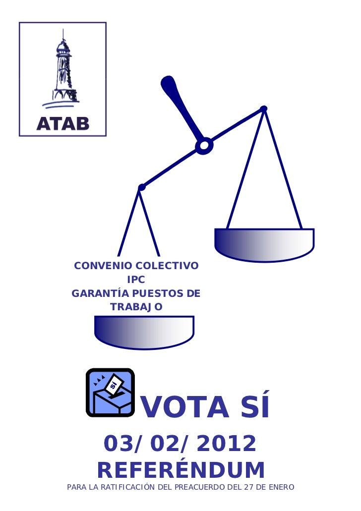 CONVENIO COLECTIVO         IPC GARANTÍA PUESTOS DE      TRABAJO                VOTA SÍ      03/02/2012      REFERÉNDUMPARA...