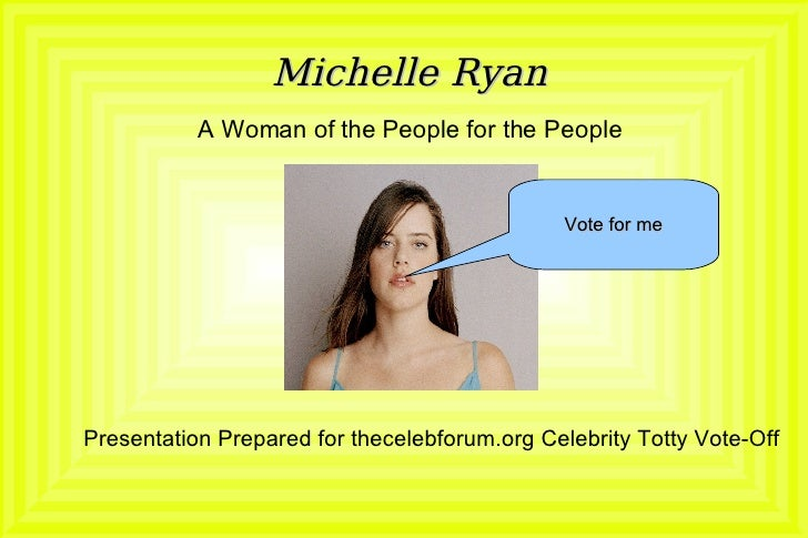 Michelle Ryan A Woman of the People for the People Presentation Prepared for thecelebforum.org Celebrity Totty Vote-Off Vo...